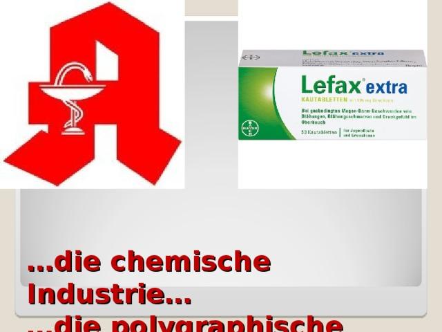 … die chemische Industrie …  … die polygraphische Industrie …