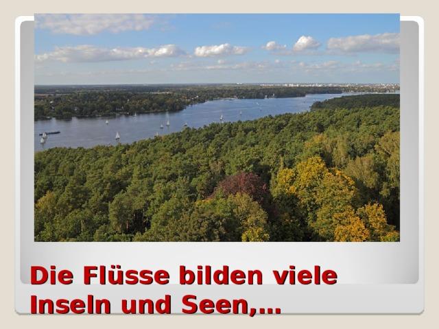 Die Flüsse bilden viele Inseln und Seen,…