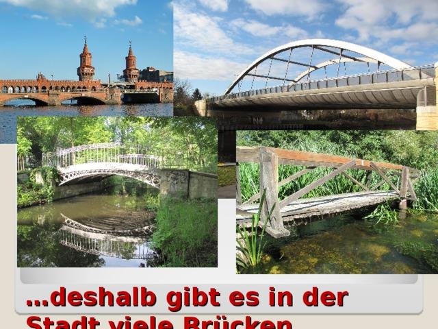 … deshalb gibt es in der Stadt viele Brücken.