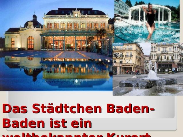 Das Städtchen Baden-Baden ist ein weltbekannter Kurort.