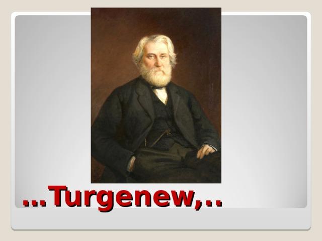 … Turgenew,..