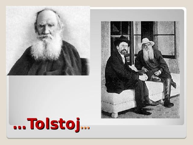 … Tolstoj …
