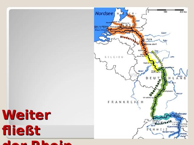 Weiter  fließt  der Rhein  durch das  Oberrheinische  Tiefland.
