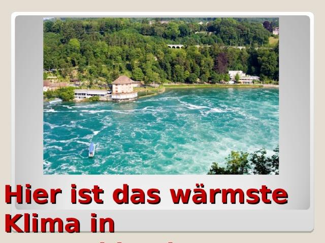 Hier ist das wärmste Klima in Deutschland,..
