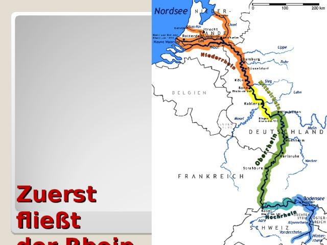 Zuerst  fließt  der Rhein  in den  Bodensee.