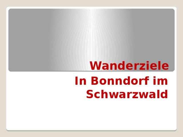 Wanderziele In Bonndorf im Schwarzwald