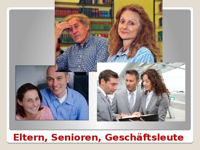 Eltern, Senioren, Geschäftsleute