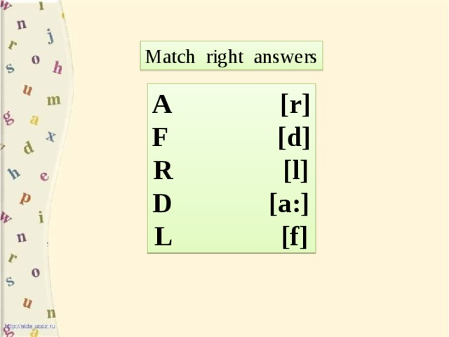 Match right answers A [r] F [d] R [l] D [a:] L [f]