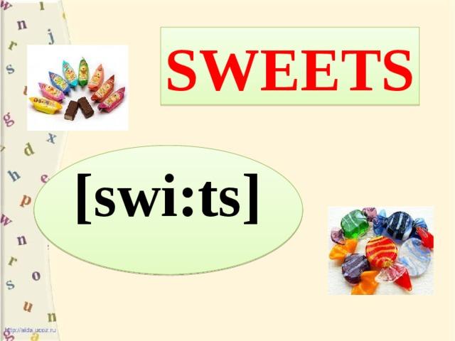 SWEETS [swi:ts]