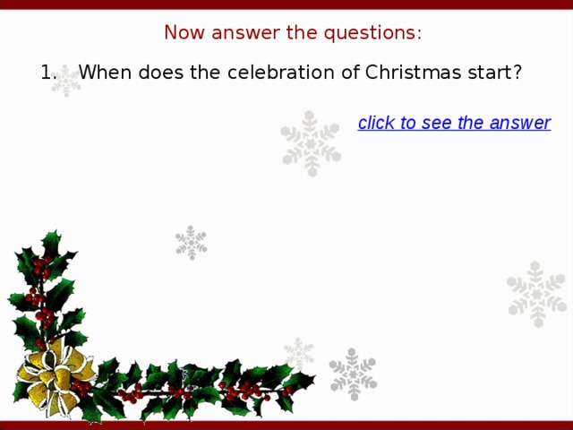 Now answer the questions: 1.  When does the celebration of Christmas start? click to see the answer