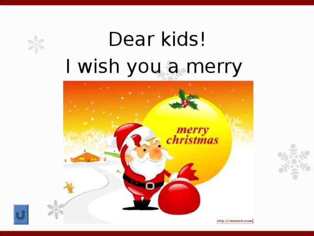Dear kids! I wish you a merry Christmas!