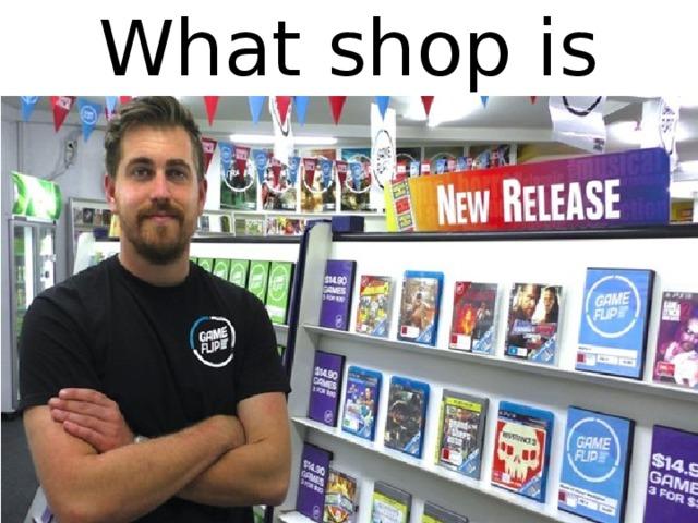 What shop is it?