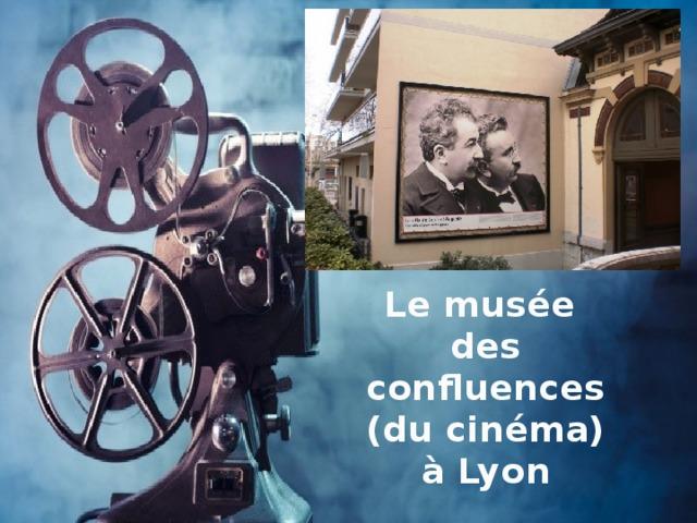 Le musée des confluences (du cinéma) à Lyon