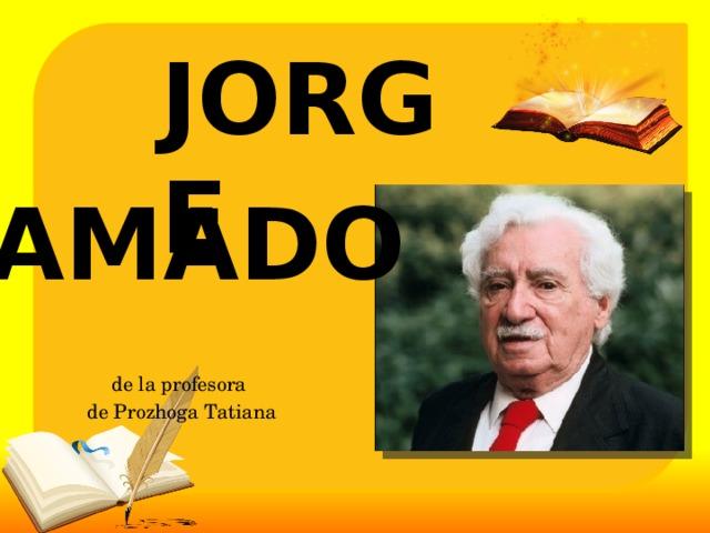 JORGE AMADO de la profesora de Prozhoga Tatiana