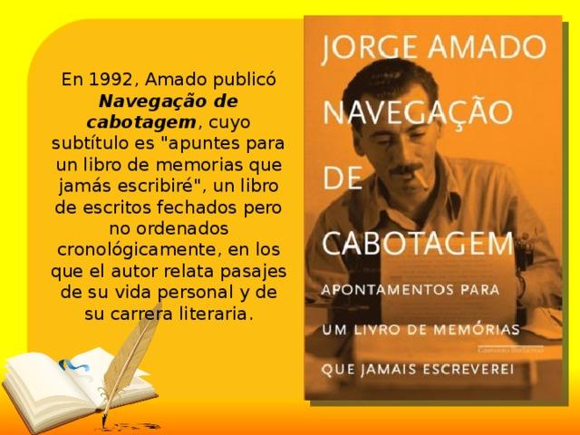 En 1992, Amado publicó Navegação de cabotagem , cuyo subtítulo es