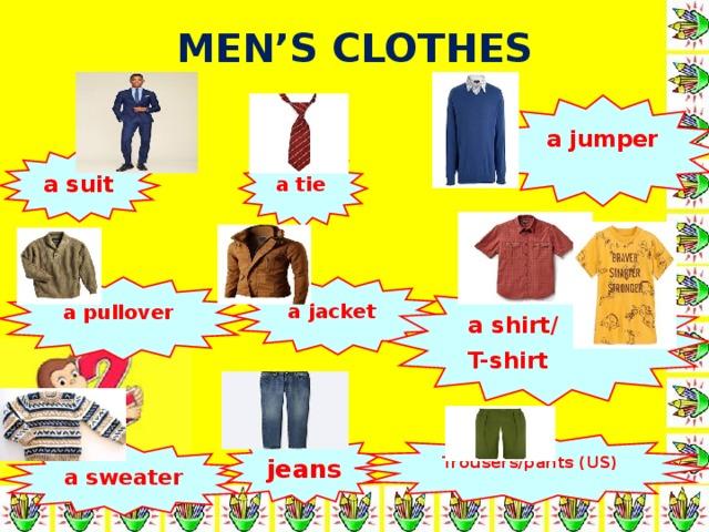 MEN'S CLOTHES a jumper a suit a tie a jacket a shirt/ T-shirt a pullover jeans Trousers/pants (US) a sweater