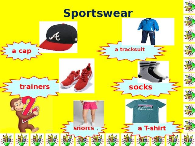 Sportswear a tracksuit a cap  trainers socks shorts a T-shirt