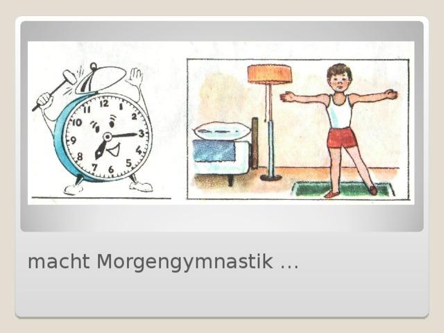 macht Morgengymnastik …