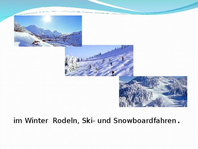 im Winter Rodeln, Ski- und Snowboardfahren .