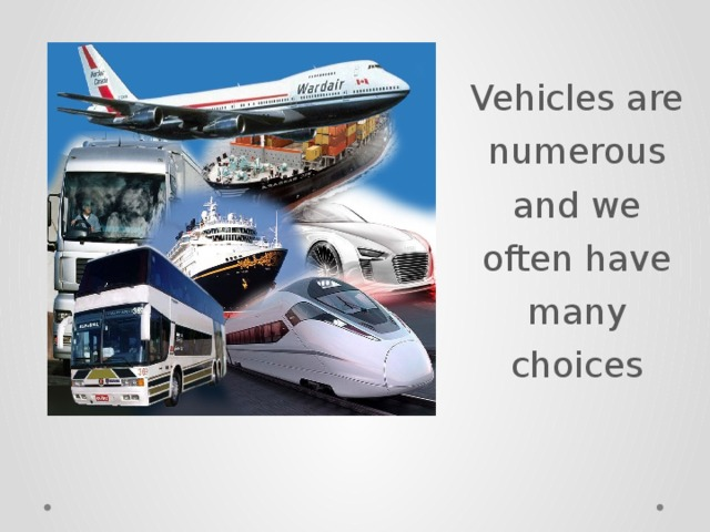 Vehicles are numerous and we often have many choices
