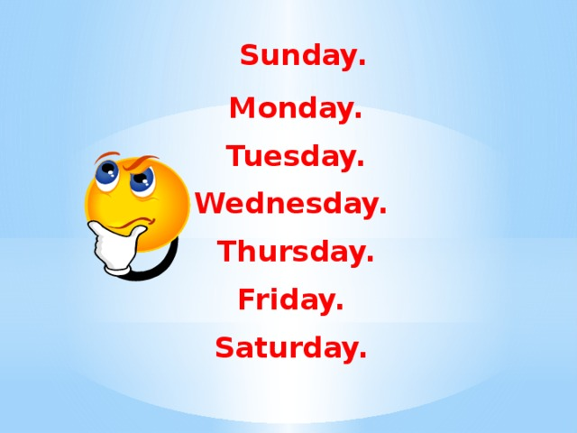 Sunday.  Monday.  Tuesday. Wednesday.  Thursday. Friday. Saturday.