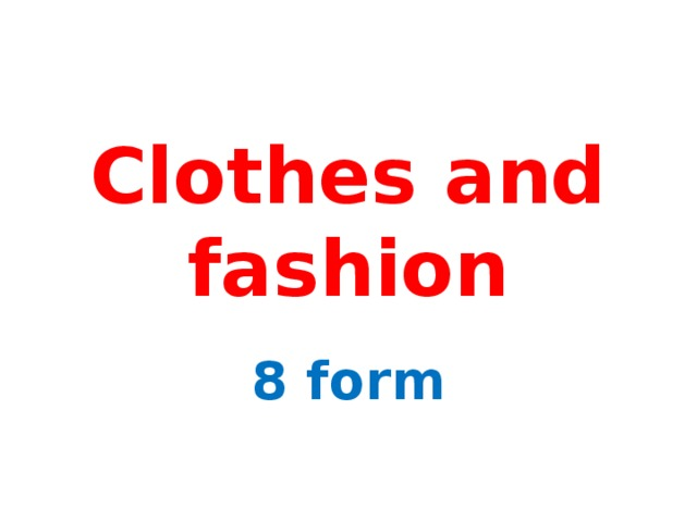 Clothes and fashion 8 form