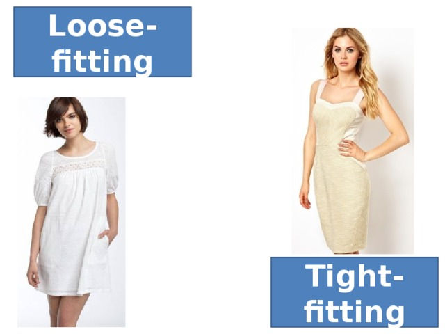 Loose-fitting Tight-fitting