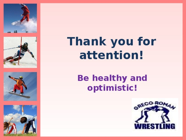 Thank you for attention! Be healthy and optimistic!