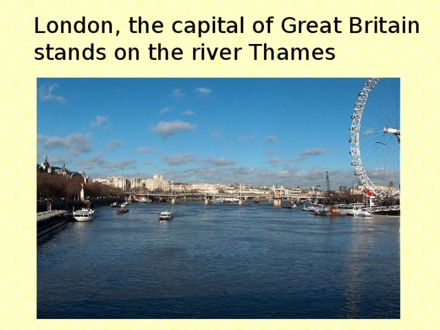 London, the capital of Great Britain stands on the river Thames