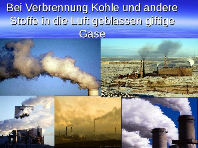 Bei Verbrennung Kohle und andere Stoffe in die Luft geblassen giftige Gase