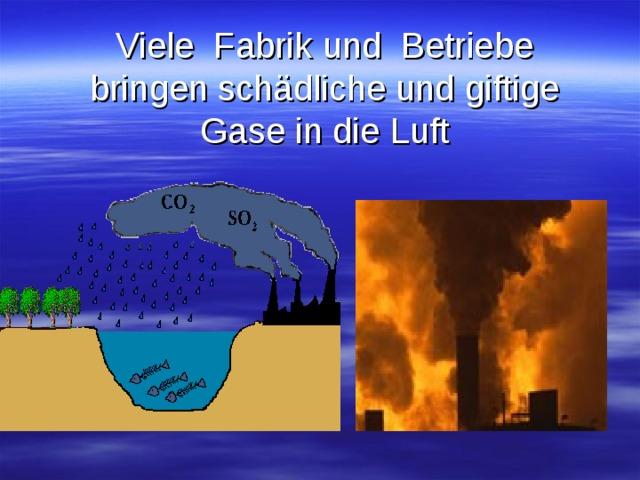Viele Fabrik und Betriebe bringen schädliche und giftige Gase in die Luft