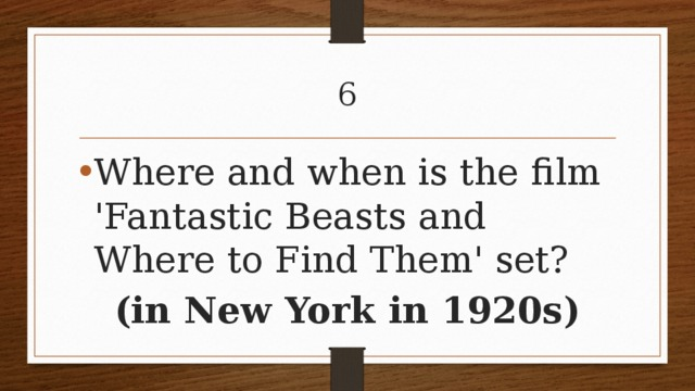 6 Where and when is the film 'Fantastic Beasts and Where to Find Them' set? (in New York in 1920s)