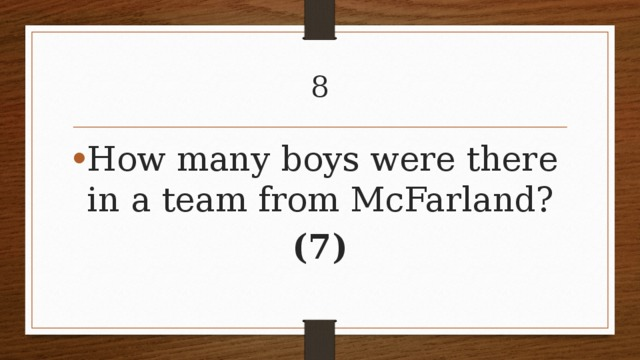8 How many boys were there in a team from McFarland? (7)