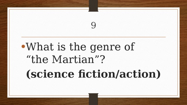 """9 What is the genre of """"the Martian""""? (science fiction/action)"""
