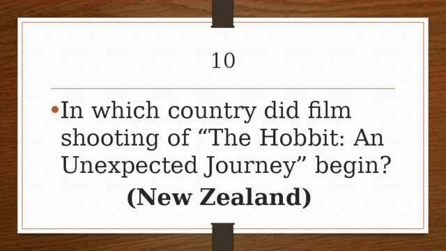 """10 In which country did film shooting of """"The Hobbit: An Unexpected Journey"""" begin? (New Zealand)"""