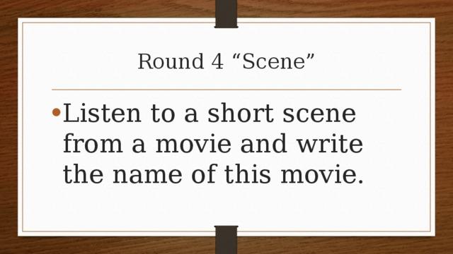 "Round 4 ""Scene"""