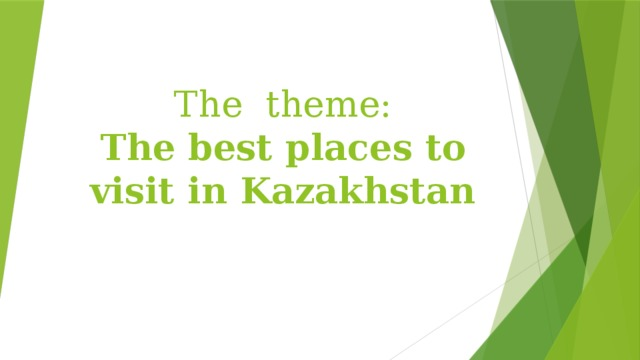 The theme:  The best places to visit in Kazakhstan