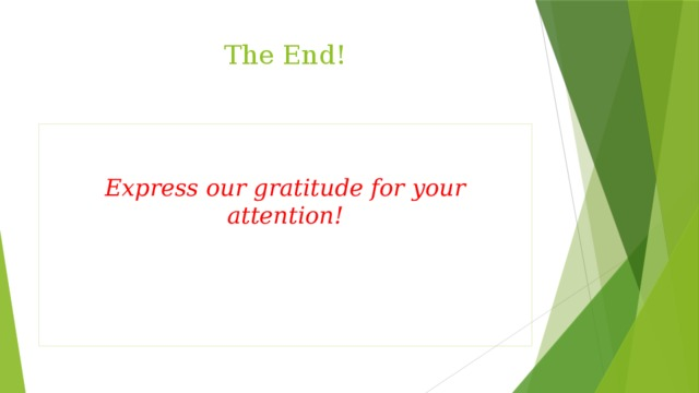 The End!  Express our gratitude for your attention!