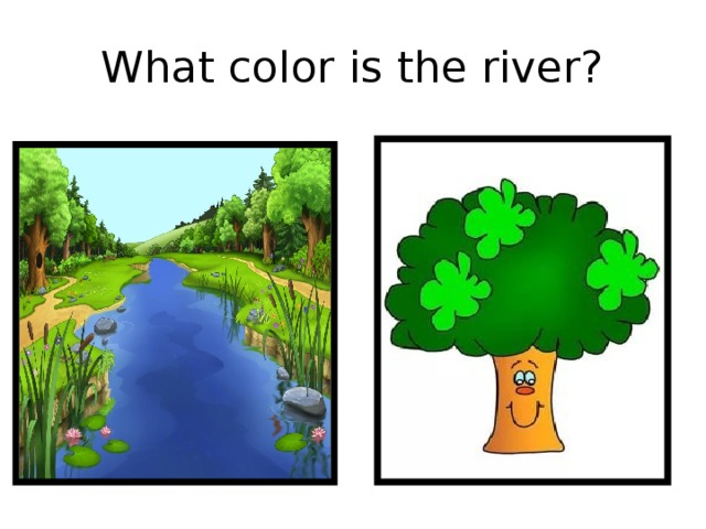 What color is the river?