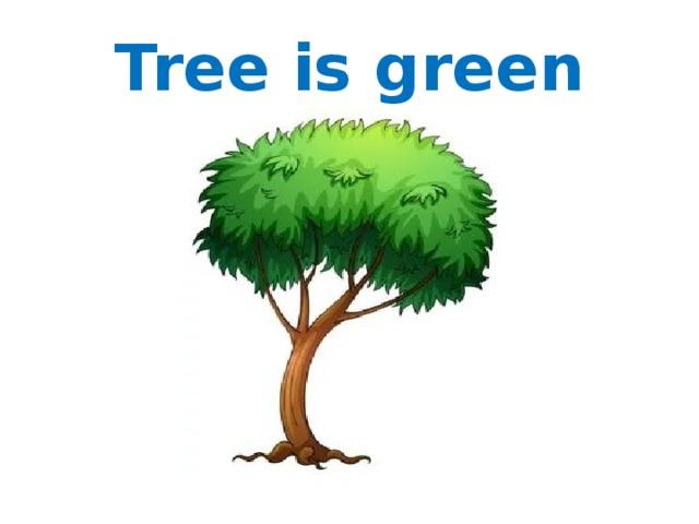 Tree is green