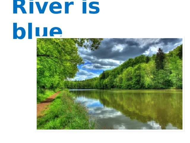 River is blue