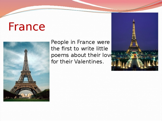 France People in France were the first to write little poems about their love for their Valentines.