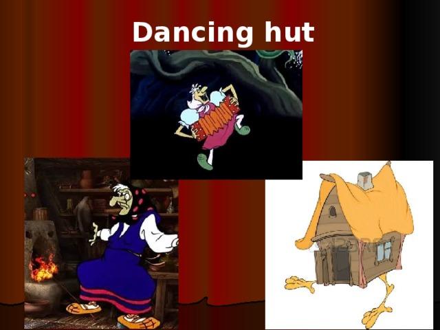 Dancing hut
