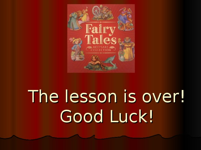 The lesson is over!  Good Luck!