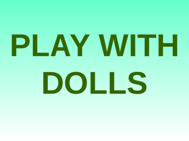 PLAY WITH DOLLS