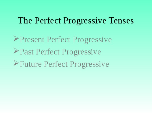 The Perfect Progressive Tenses