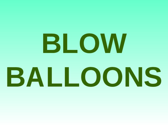 BLOW BALLOONS