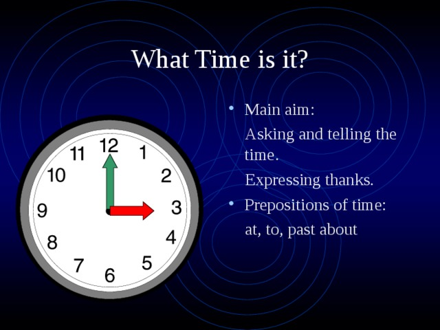Main aim:  Asking and telling the time.  Expressing thanks. Prepositions of time: