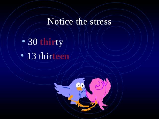 Notice the stress