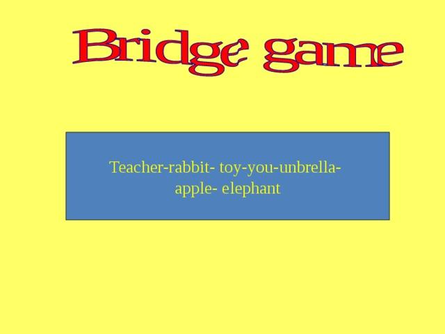 Teacher-rabbit- toy-you-unbrella- apple- elephant